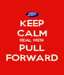 KEEP CALM REAL MEN PULL FORWARD - Personalised Poster A4 size