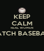KEEP CALM REAL WOMEN WATCH BASEBALL  - Personalised Poster A4 size