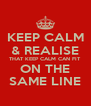 KEEP CALM & REALISE THAT KEEP CALM CAN FIT ON THE SAME LINE - Personalised Poster A4 size