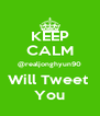 KEEP CALM @realjonghyun90 Will Tweet  You - Personalised Poster A4 size