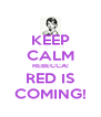 KEEP CALM REBECCA! RED IS COMING! - Personalised Poster A4 size