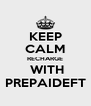 KEEP CALM RECHARGE  WITH PREPAIDEFT - Personalised Poster A4 size