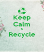 Keep Calm & Recycle  - Personalised Poster A4 size