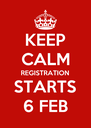 KEEP CALM REGISTRATION STARTS 6 FEB - Personalised Poster A4 size