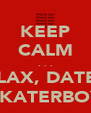 KEEP CALM . . . RELAX, DATE A SKATERBOY - Personalised Poster A4 size