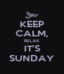 KEEP CALM, RELAX IT'S SUNDAY - Personalised Poster A4 size