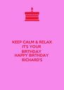 KEEP CALM & RELAX IT'S YOUR BIRTHDAY  HAPPY BIRTHDAY  RICHARD'S - Personalised Poster A4 size