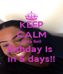 KEEP CALM Rella Bell Bithday Is  in 5 days!! - Personalised Poster A4 size