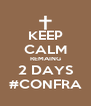 KEEP CALM REMAING 2 DAYS #CONFRA - Personalised Poster A4 size