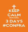 KEEP CALM REMAING 3 DAYS #CONFRA - Personalised Poster A4 size