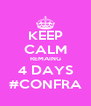 KEEP CALM REMAING 4 DAYS #CONFRA - Personalised Poster A4 size