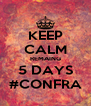 KEEP CALM REMAING 5 DAYS #CONFRA - Personalised Poster A4 size