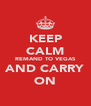KEEP CALM REMAND TO VEGAS AND CARRY ON - Personalised Poster A4 size