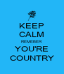 KEEP CALM REMEBER  YOU'RE COUNTRY - Personalised Poster A4 size