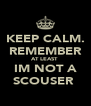 KEEP CALM. REMEMBER AT LEAST  IM NOT A SCOUSER  - Personalised Poster A4 size