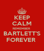 KEEP CALM REMEMBER  BARTLETT'S FOREVER  - Personalised Poster A4 size