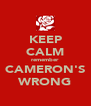 KEEP CALM remember CAMERON'S WRONG - Personalised Poster A4 size
