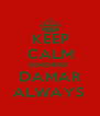 KEEP CALM REMEMBER  DAMAR ALWAYS  - Personalised Poster A4 size