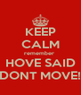 KEEP CALM remember  HOVE SAID DONT MOVE! - Personalised Poster A4 size