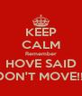 KEEP CALM Remember HOVE SAID DON'T MOVE!!! - Personalised Poster A4 size