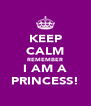 KEEP CALM REMEMBER I AM A PRINCESS! - Personalised Poster A4 size