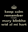 keep calm remember iluvyhu mary blinkho wid al mi hart - Personalised Poster A4 size