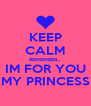 KEEP CALM REMEMBER... IM FOR YOU MY PRINCESS - Personalised Poster A4 size