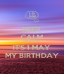 KEEP CALM remember IT'S 1 MAY MY BIRTHDAY - Personalised Poster A4 size