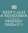 KEEP CALM & REMEMBER IT'S ALREADY FREEKIN' FRIDAY!!! - Personalised Poster A4 size