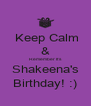 Keep Calm & Remember It's Shakeena's Birthday! :) - Personalised Poster A4 size