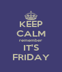 KEEP CALM remember IT'S FRIDAY - Personalised Poster A4 size