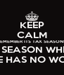 KEEP CALM REMEMBER ITS TAX SEASON!  THE SEASON WHERE  NOONE HAS NO WORRIES!! - Personalised Poster A4 size