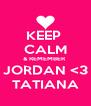 KEEP  CALM & REMEMBER  JORDAN <3 TATIANA - Personalised Poster A4 size