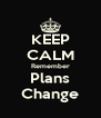 KEEP CALM Remember Plans Change - Personalised Poster A4 size