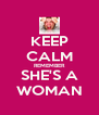 KEEP CALM REMEMBER SHE'S A WOMAN - Personalised Poster A4 size