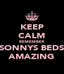 KEEP CALM REMEMBER SONNYS BEDS AMAZING - Personalised Poster A4 size