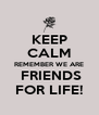 KEEP CALM REMEMBER WE ARE  FRIENDS FOR LIFE! - Personalised Poster A4 size