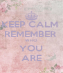 KEEP CALM  REMEMBER  WHO YOU ARE - Personalised Poster A4 size