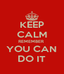 KEEP CALM REMEMBER  YOU CAN DO IT - Personalised Poster A4 size