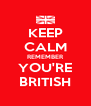 KEEP CALM REMEMBER YOU'RE BRITISH - Personalised Poster A4 size