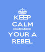 KEEP CALM REMEMBER YOUR A REBEL - Personalised Poster A4 size