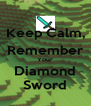 Keep Calm, Remember Your Diamond Sword - Personalised Poster A4 size