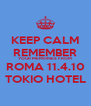 KEEP CALM REMEMBER YOUR MEMORIES FROM ROMA 11.4.10 TOKIO HOTEL - Personalised Poster A4 size