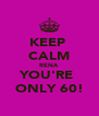 KEEP  CALM RENA YOU'RE  ONLY 60! - Personalised Poster A4 size