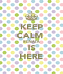 KEEP CALM  RENATA IS HERE - Personalised Poster A4 size