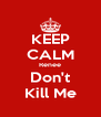 KEEP CALM Renee Don't Kill Me - Personalised Poster A4 size