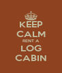 KEEP CALM RENT A LOG CABIN - Personalised Poster A4 size