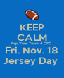 KEEP CALM Rep Your Team 4 CFC Fri. Nov. 18 Jersey Day  - Personalised Poster A4 size