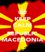 KEEP CALM  REPUBLIC MACEDONIA - Personalised Poster A4 size