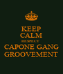 KEEP CALM RESPECT  CAPONE GANG GROOVEMENT - Personalised Poster A4 size